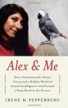 Alex & Me CD: How a Scientist and a Parrot uncovered a Hidden World of Animal Intelligence--and Formed a Deep Bond in the Process - Irene M. Pepperberg, Julia Gibson