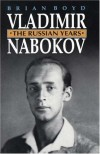 Vladimir Nabokov: The Russian Years - Brian Boyd