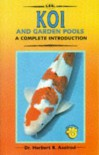 A Complete Introduction To Koi And Garden Pools - Herbert R. Axelrod