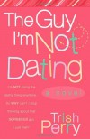 The Guy I'm Not Dating - Trish Perry