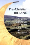 Pre-Christian Ireland: From the First Settlers to the Early Celts - Peter Harbison
