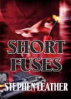 Short Fuses (Four free short stories) - Stephen Leather