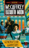 Generation Warriors - Anne McCaffrey, Elizabeth Moon