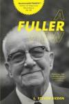 A Fuller View: Buckminster Fuller's Vision of Hope and Abundance for All - L. Steven Sieden