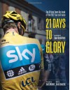 21 Days to Glory: The Official Team Sky Book of the 2012 Tour de France - Team Sky