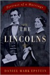 The Lincolns: Portrait of a Marriage - Daniel Mark Epstein