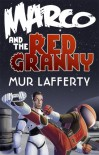 Marco and the Red Granny - Mur Lafferty, Cheyenne Wright