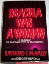 Dracula Was a Woman: In Search of the Blood Countess of Transylvania - Raymond T. McNally