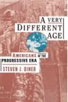 A Very Different Age: Americans of the Progressive Era - Steven J. Diner