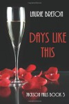 Days Like This (Jackson Falls Series) (Volume 3) - Laurie Breton