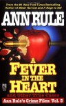 A Fever in the Heart and Other True Cases - Ann Rule