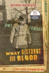 What Disturbs Our Blood: A Son's Quest to Redeem the Past - James Fitzgerald