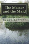 The Master and the Maid  (Heaven's Ponds, #1) - Laura Libricz