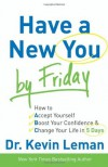 Have a New You by Friday: How to Accept Yourself, Boost Your Confidence & Change Your Life in 5 Days - Kevin Leman