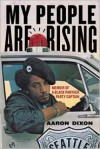 My People Are Rising: Memoir of a Black Panther Party Captain - Aaron Dixon,  Foreword by Judson L. Jeffries