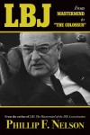 LBJ: From Mastermind to �The Colossus� - Phillip F. Nelson