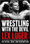 Wrestling with the Devil: The True Story of a World Champion Professional Wrestler - His Reign, Ruin, and Redemption - Lex Luger, John D Hollis