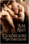 Goldilocks and His Three Bears - Am Riley