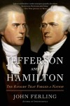 Jefferson and Hamilton: The Rivalry That Forged a Nation - John Ferling