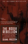 The Boxer Rebellion: The Dramatic Story of China's War on Foreigners that Shook the World in the Summer of 1900 - Diana Preston