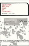 Education and the Cult of Efficiency - Raymond E. Callahan