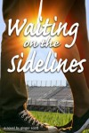 Waiting on the Sidelines - Ginger Scott