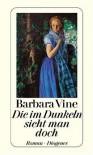Die im Dunkeln sieht man doch - Barbara Vine, Ruth Rendell, Renate Orth-Guttmann