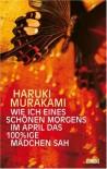 Wie ich eines schönen Morgens im April das 100%ige Mädchen sah - Haruki Murakami