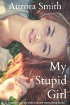 My Stupid Girl - Aurora Smith