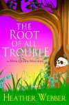 The Root Of All Trouble: A Nina Quinn Mystery (Volume 7) - Heather Webber