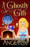 A Ghostly Gift - Angie Fox