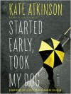 Started Early, Took My Dog (Jackson Brodie Series #4) -