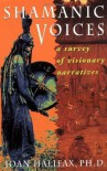Shamanic Voices: A Survey of Visionary Narratives - Joan Halifax