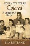 When We Were Colored: A Mother's Story - Eva Rutland