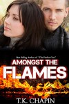 Amongst The Flames: A Contemporary Christian Romance (Embers and Ashes Book 1) - T.K. Chapin