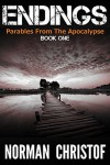 Endings: Parables From The Apocalypse - Book 1 - Norman Christof