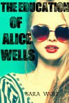 The Education of Alice Wells - Sara Wolf