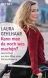 Kann man da noch was machen?: Geschichten aus dem Alltag einer Rollstuhlfahrerin - Laura Gehlhaar
