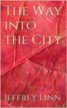 The Way into the City - Jeffrey  Linn