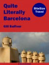 Quite Literally Barcelona (BiteSize Travel, #5) - Gill Balfour