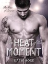 The Heat of the Moment - Katie Rose