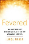 Fevered: Why a Hotter Planet Will Hurt Our Health -- and how we can save ourselves - Linda Marsa