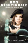 HMS Nightingale: Alexis Carew #4 (Volume 4) - J A Sutherland