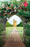 Der Turm der wilden Rosen: Roman - Lulu Taylor, Karin König
