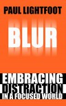 Blur: Embracing Distraction in a Focused World - Paul Lightfoot
