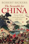 The Scramble for China: Foreign Devils in the Qing Empire, 1832-1914 - Robert A. Bickers