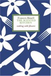 The Scented Kitchen: Cooking With Flowers - Frances Bissell