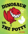 Dinosaur vs. the Potty - Bob Shea
