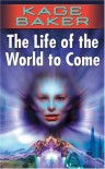 The Life of the World to Come - Kage Baker