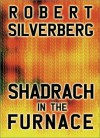 Shadrach in the Furnace - Robert Silverberg